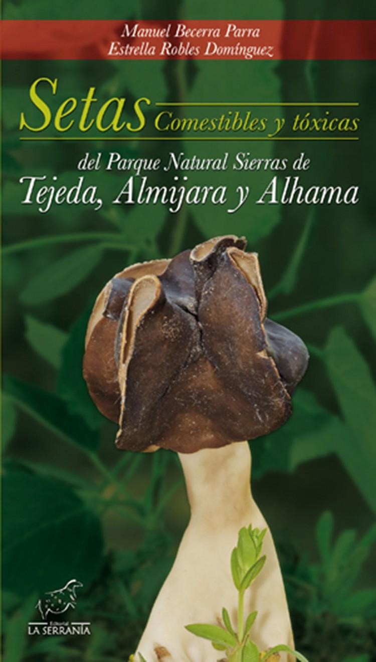 Portada de Setas comestibles y tóxicas del Parque Natural Sierras de Tejeda, Almijara y Alhama
