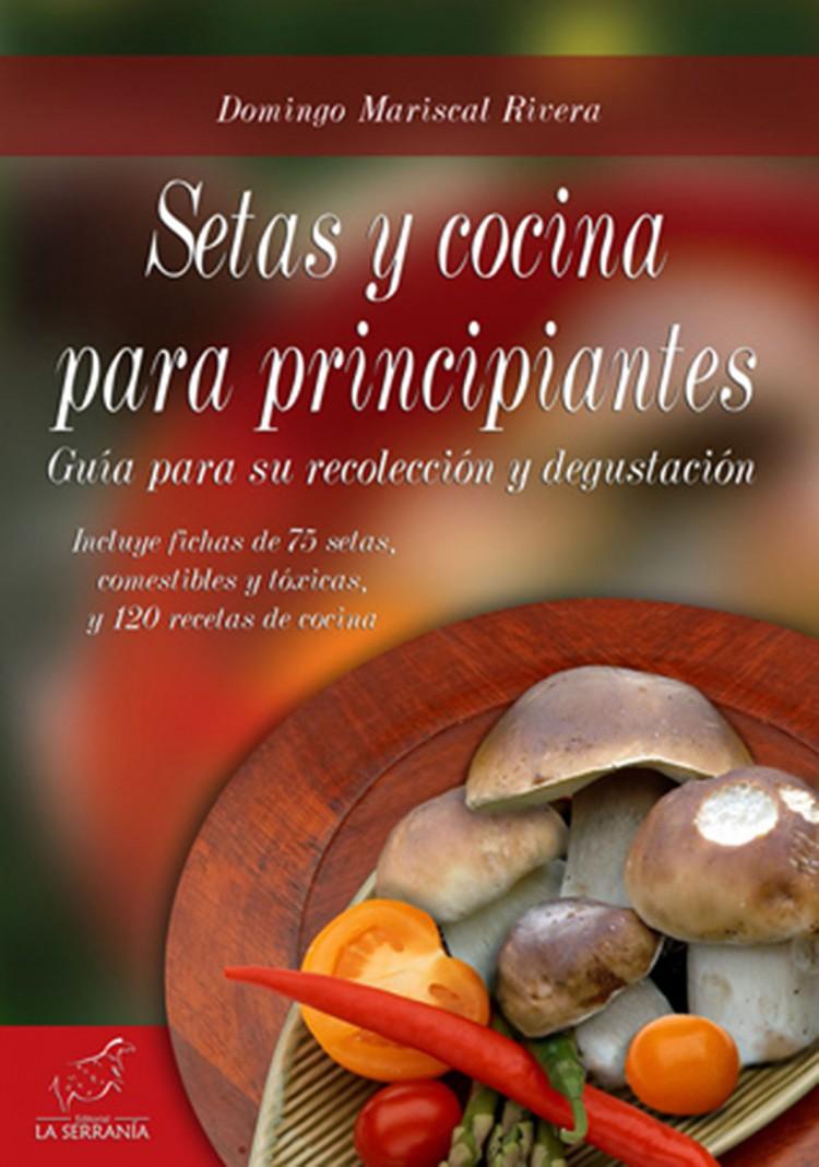 Portada de Setas y cocina para principiantes. Guía para su recolección y degustación