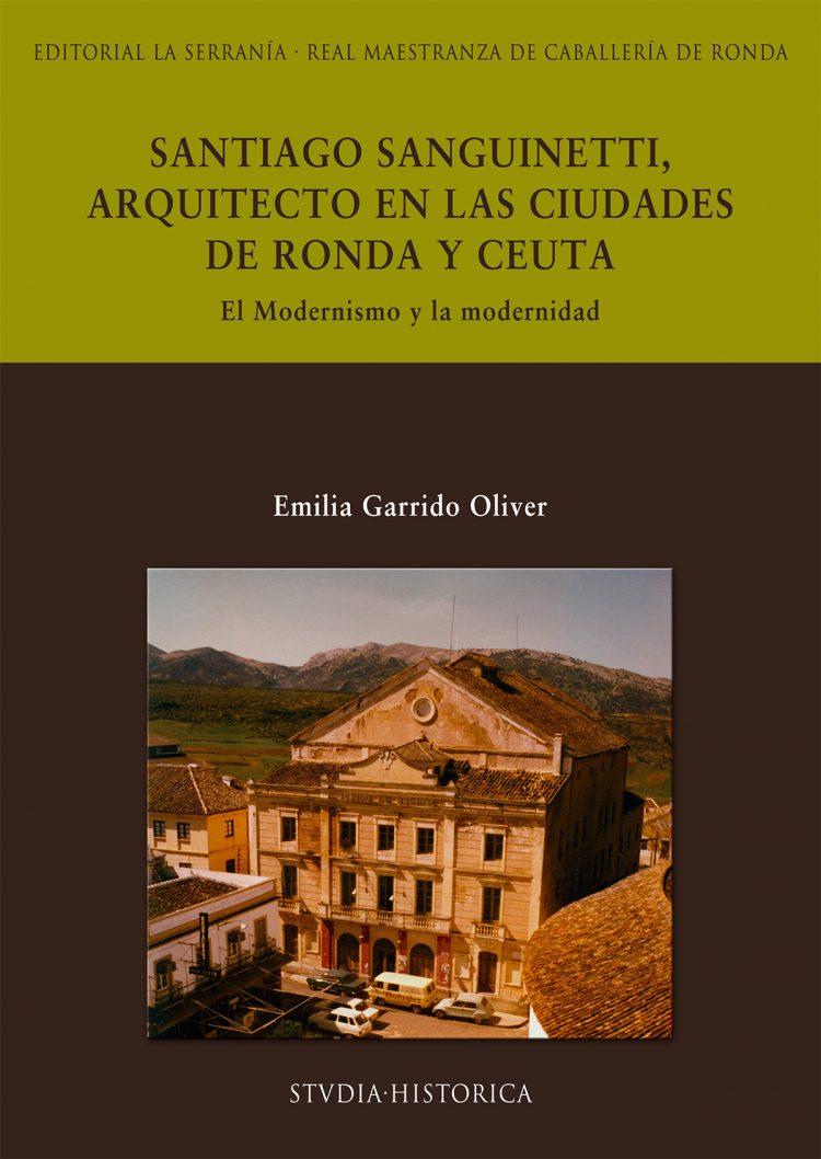 Portada de Santiago Sanguinetti, arquitecto en las ciudades de Ronda y Ceuta. El Modernismo y la modernidad