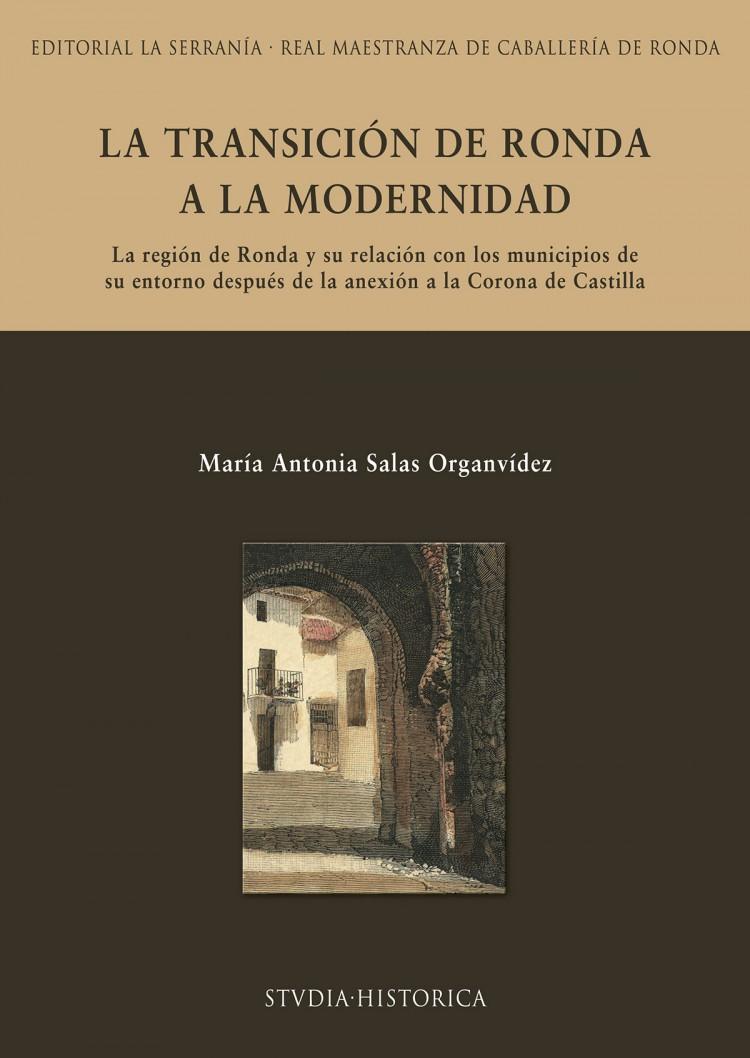 Portada de La transición de Ronda a la modernidad : La región de Ronda y su relación con los municipios de su entorno después de la anexión a la Corona de Castilla