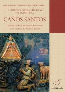 Portada: CAÑOS SANTOS. La Tercera Orden Regular en Andalucía.Historia y vida de un desierto franciscano en los confines del Reino de Sevilla