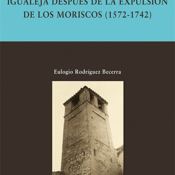 Igualeja después de la expulsión de los moriscos (1572-1742)