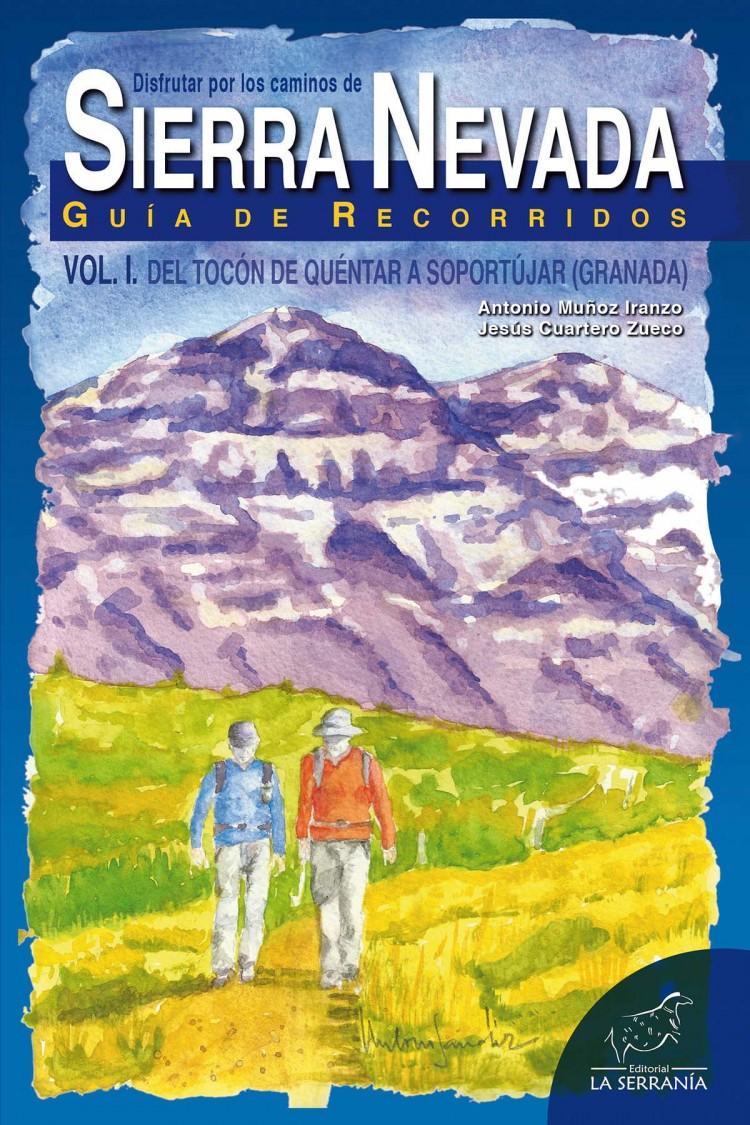 Portada de Disfrutar por los caminos de Sierra Nevada. Guía de Recorridos. Vol. I. Del Tocón de Quéntar a Soportújar (Granada)