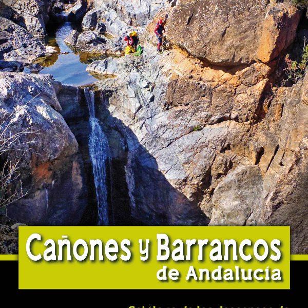 Cañones y Barrancos de Andalucía. Catálogo de los descensos de Sevilla, Cádiz y Málaga