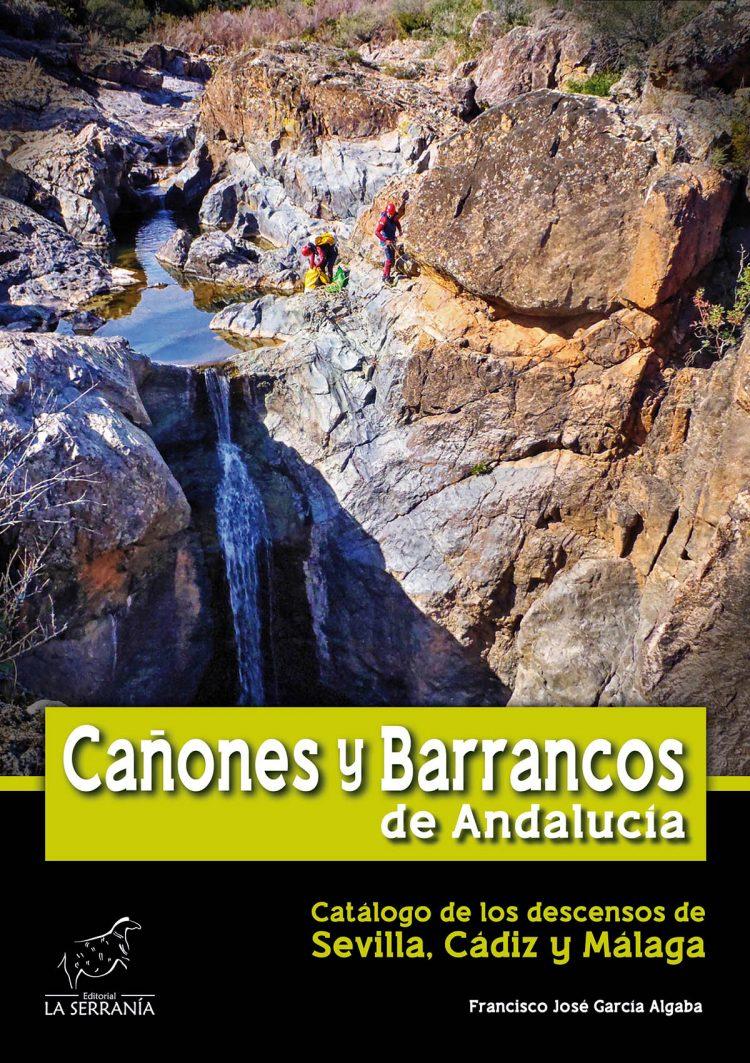 Portada de Cañones y Barrancos de Andalucía. Catálogo de los descensos de Sevilla, Cádiz y Málaga