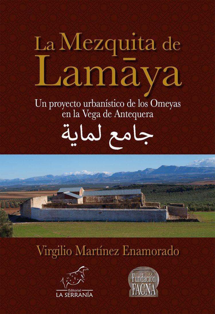 Portada de La mezquita de Lamaya. Un proyecto urbanístico de los Omeyas en la Vega de Antequera