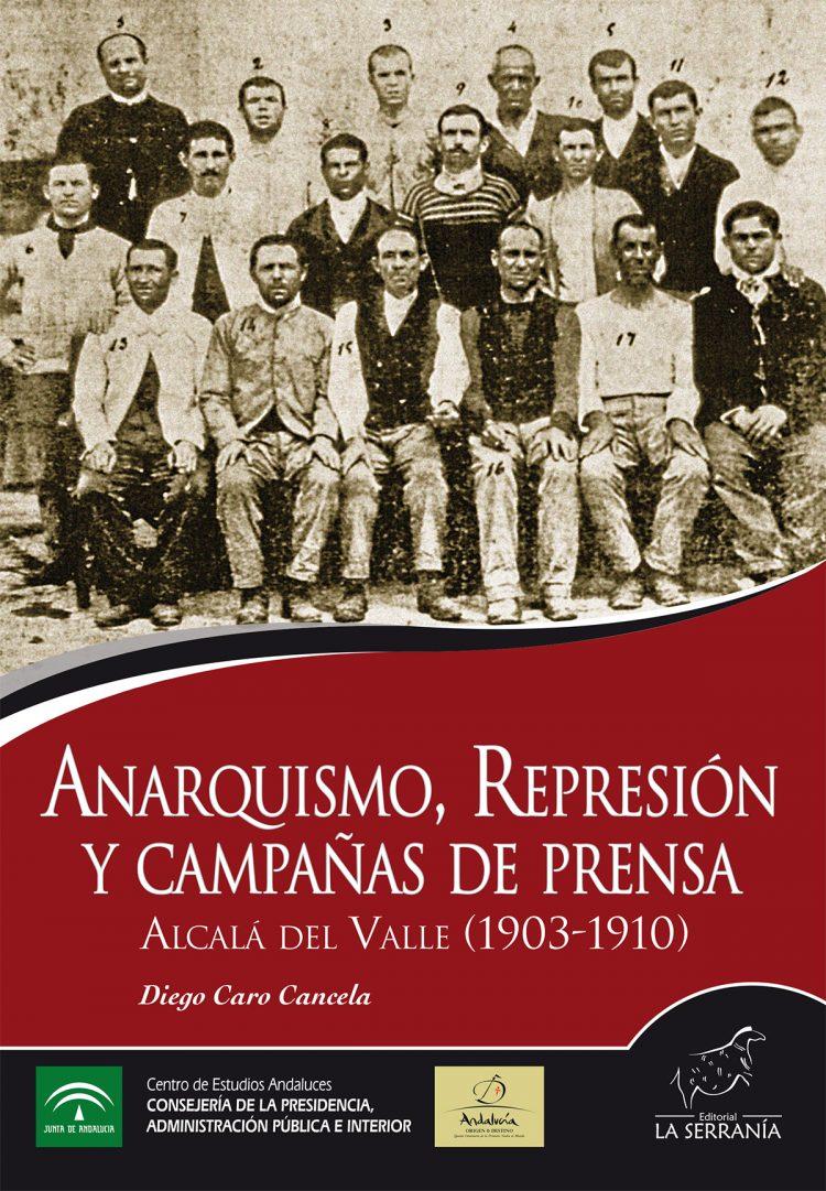 Portada de Anarquismo, represión y campañas de prensa. Alcalá del Valle (1903-1910)