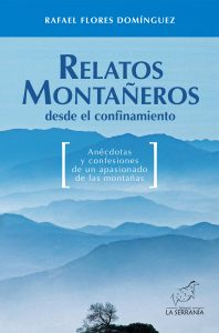 Relatos montañeros desde el confinamiento. Anécdotas y confesiones de un apasionado de las montañas