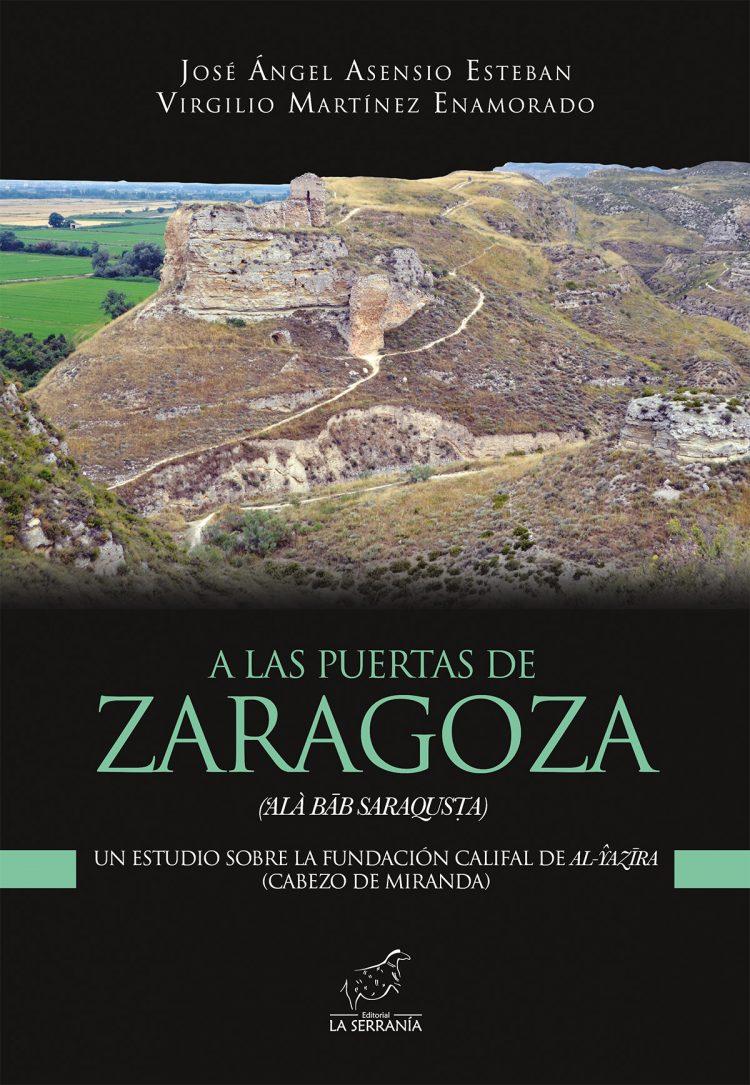 Portada de A LAS PUERTAS DE ZARAGOZA. Un estudio sobre la fundación califal de Al-Yazira (Cabezo de Miranda)