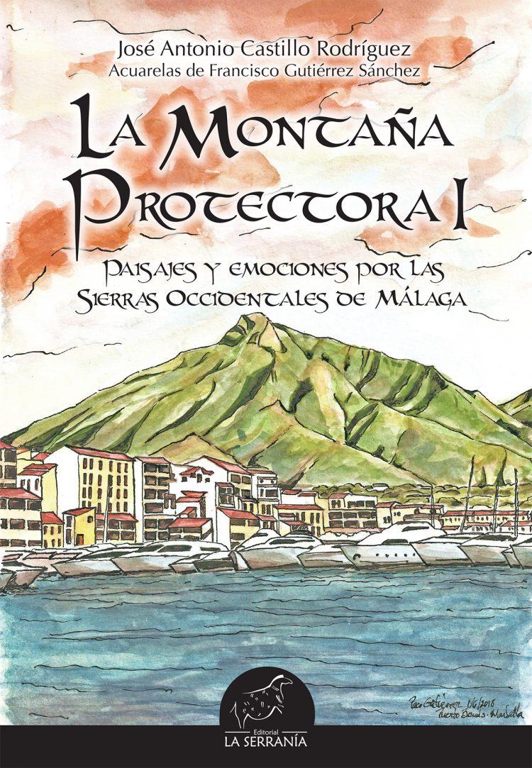 Portada de La montaña protectora I. Paisajes y emociones por las sierras occidentales de Málaga